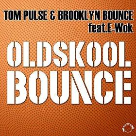 TOM PULSE & BROOKLYN BOUNCE FEAT. E-WOK - OLDSKOOL BOUNCE